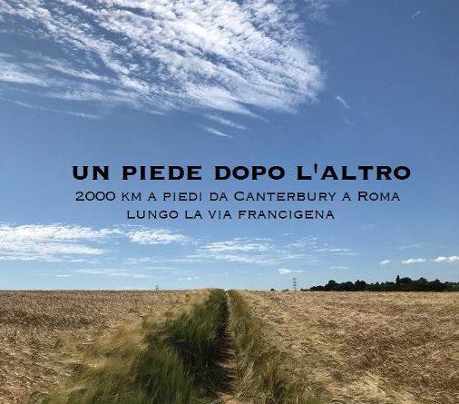 Progetto Giovanni Firpo, UN PIEDE DOPO L'ALTRO-Camminando lungo la Via Francigena da Canterbury a Roma