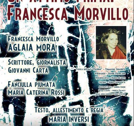 UN ATTIMO PRIMA. FRANCESCA MORVILLO, scritto e diretto da Maria Inversi,  dal 26 novembre al 6 dicembre,  Teatro Ciak, Roma