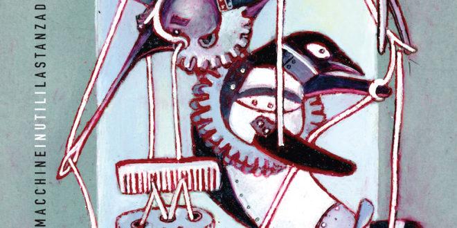 """Preascolto riservato di MACCHINE INUTILI, il nuovo album di LASTANZADIGRETA nel segno della """"musica bambina"""", in uscita il 5/02"""